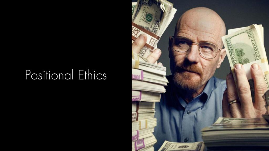 "Walter White holding stacks of money; captioned ""Positional Ethics"""